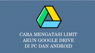 cara-mengatasi-limit-google-drive-download-di-android-dan-pc